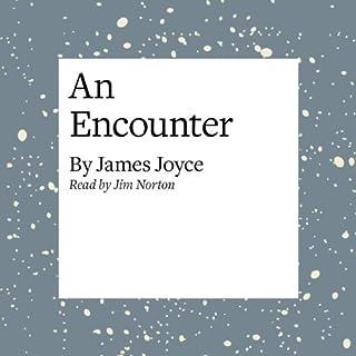 An Encounter                   De :                                                                                                                                 James Joyce                               Lu par :                                                                                                                                 Jim Norton                      Durée : 18 min     Pas de notations     Global 0,0