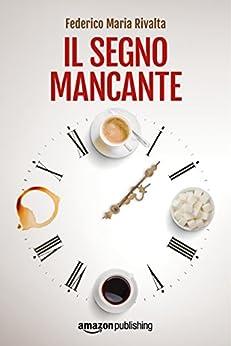 Il segno mancante (Riccardo Ranieri Vol. 3) (Italian Edition) by [Federico Maria Rivalta]