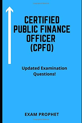 Compare Textbook Prices for CERTIFIED PUBLIC FINANCE OFFICER CPFO UPDATED EXAMINATION QUESTIONS  ISBN 9798638264611 by PROPHET, EXAM