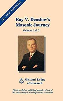 Ray V. Denslow's Masonic Journey: Traveling the world with one of history's most prolific Masonic authors by [Ray V. Denslow, William R. Denslow Jr, Judith Denslow Ericson, Steven L. Harrison]