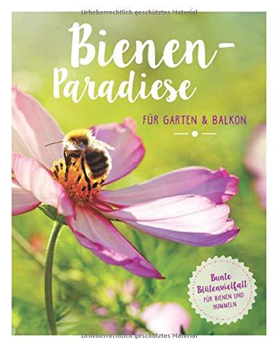 Bienenparadiese für Garten & Balkon: Bunte Blütenvielfalt für Bienen und Hummeln