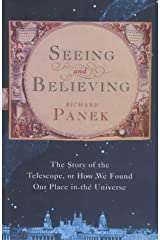 Seeing and Believing: The Story of the Telescope, or How We Found Our Place in the Universe Hardcover