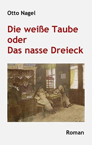 Die weiße Taube oder Das nasse Dreieck (Wedding-Bücher / Eine Buchreihe zu Geschichte und Gegenwart des Berliner Stadtteils Wedding)