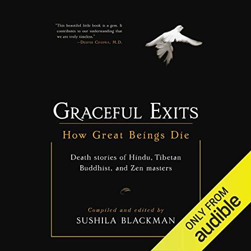 Graceful Exits: How Great Beings Die (Death stories of Hindu, Tibetan Buddhist, and Zen masters)