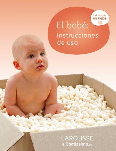 El Bebé: Instrucciones de Uso (Larousse - Libros Ilustrados/ Prácticos - Vida Saludable)