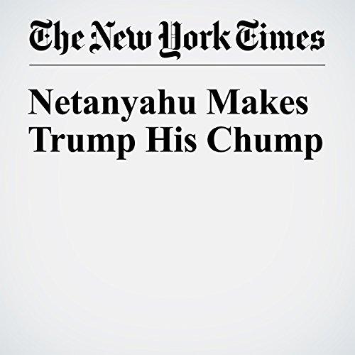 Netanyahu Makes Trump His Chump cover art