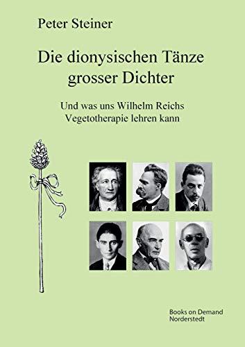 Die dionysischen Tänze grosser Dichter: Was die Vegetotherapie Wilhelm Reichs erklären kann