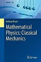 Mathematical Physics: Classical Mechanics (UNITEXT, 109)