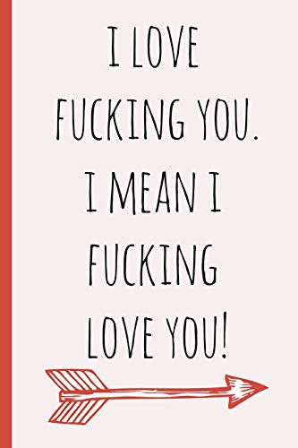 I love fucking you. I mean I fucking love you!: a funny lined notebook. Blank novelty journal with a shit joke on the cover, perfect as a gift (& better than a card) for your amazing partner!