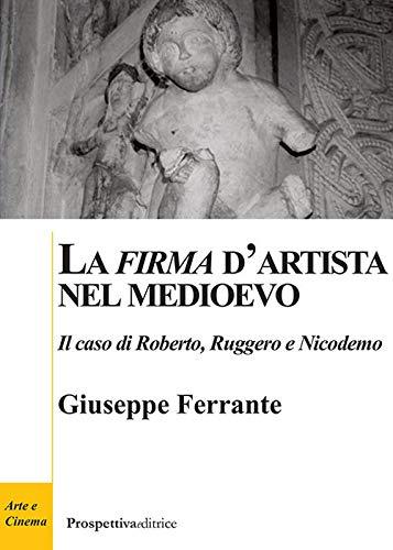 La «firma» d'artista nel Medioevo. Il caso di Roberto, Ruggero e Nicodemo