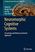 Neuromorphic Cognitive Systems: A Learning and Memory Centered Approach (Intelligent Systems Reference Library (126))