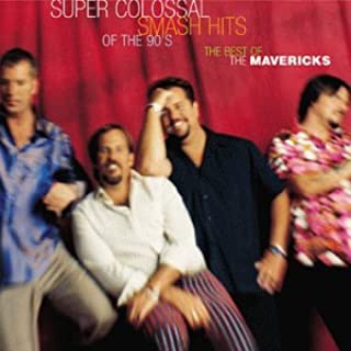 Super Colossal Smash Hits Of The 90's: The Best of The Mavericks