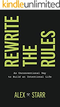 Rewrite the Rules: An Unconventional Way to Build an Intentional Life