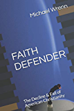 FAITH DEFENDER: The Decline & Fall of American Christianity