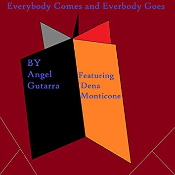 Everybody Comes and Everybody Goes (feat. Dena Monticone)