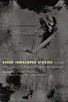 Queer Indigenous Studies: Critical Interventions in Theory, Politics, and Literature (First Peoples: New Directions in Indigenous Studies) by Unknown(2011-03-15)