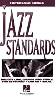 Jazz Standards: Melody Line, Chords and Lyrics for Keyboard, Guitar, Vocal (Paperback Songs)
