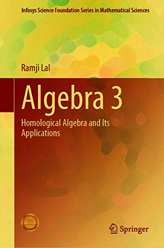 Algebra 3: Homological Algebra and Its Applications (Infosys Science Foundation Series)