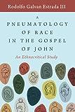 A Pneumatology of Race in the Gospel of John: An Ethnocritical Study
