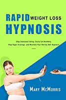 Rapid Weight Loss Hypnosis: Stop Emotional Eating, Easily Eat Healthily, Stop Sugar Cravings, and Maintain Your Diet by Self-Hypnosis