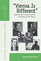 Vienna Is Different: Jewish Writers in Austria from the Fin-de-Siècle to the Present (Austrian and Habsburg Studies, 12)