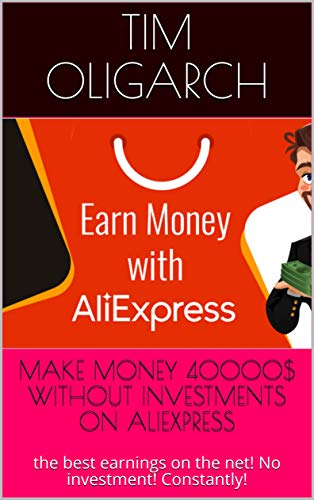 MAKE MONEY 40000$ WITHOUT INVESTMENTS ON ALIEXPRESS: the best earnings on the net! No investment! Constantly! (English Edition)