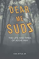 Dear Me Sudz: The Life and Times of Addie May