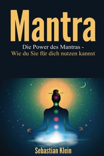 Mantra: Die Power des Mantras- Wie du Sie für dich nutzen kannst (Mantra, Yoga, Meditation)