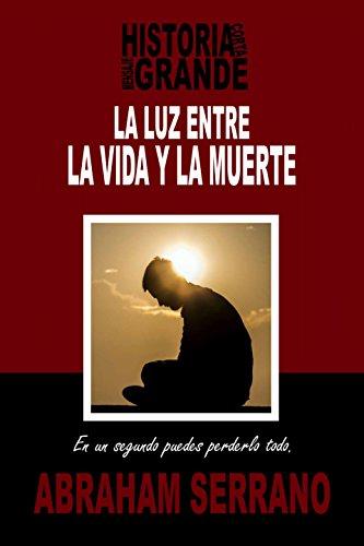 Book's Cover of La Luz entre la vida y la muerte.: Historia corta, mensaje grande. Versión Kindle