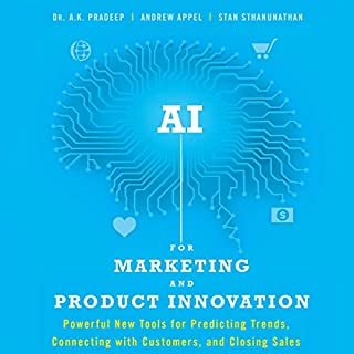 AI for Marketing and Product Innovation     Powerful New Tools for Predicting Trends, Connecting with Customers, and Closing Sales              Written by:                                                                                                                                 A.K. Pradeep,                                                                                        Andrew Appel,                                                                                        Stan Sthanunathan                               Narrated by:                                                                                                                                 Graham Rowat                      Length: 6 hrs and 53 mins     Not rated yet     Overall 0.0