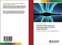Influência dos estilos de liderança sobre a cultura organizacional: Estudo realizado em uma empresa familiar