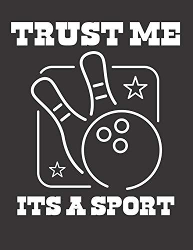Bowling Scorebuch: Trainingstagebuch für dein Bowlingtraining und deine Bowlingspiele ♦ Führe Protokoll, notiere jeden Strike, Spare und deine ... A4+ Format ♦ Motiv: Trust me Its a sport