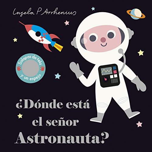 ¿Dónde está el señor Astronauta?: Solapas de tela y un espejo (Libros con texturas)