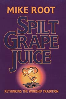 Spilt Grape Juice: Rethinking the Worship Tradition