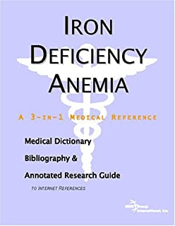 Iron Deficiency Anemia - A Medical Dictionary, Bibliography, and Annotated Research Guide to Internet References