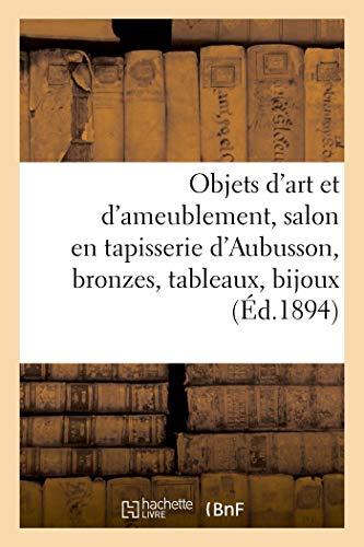 Objets d'Art et d'Ameublement, Salon en Tapisserie d'Aubusson, Bronzes, Tableaux Anciens -...