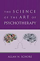 The Science of the Art of Psychotherapy (Norton Series on Interpersonal Neurobiology (Hardcover))