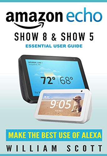 Echo Show 8 and Echo Show 5: Essential User Guide (Amazon Echo Book 2)