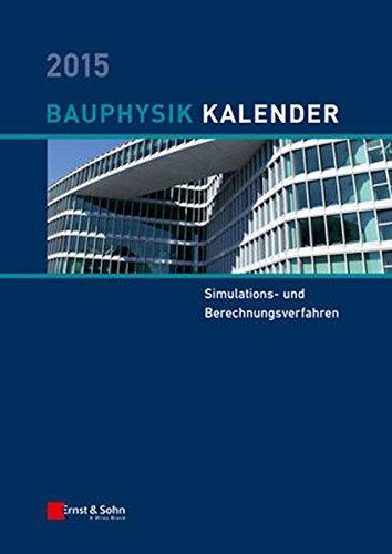 Bauphysik-Kalender 2015: Schwerpunkt: Simulations- und Berechnungsverfahren (Bauphysik-Kalender (1), Band 1)