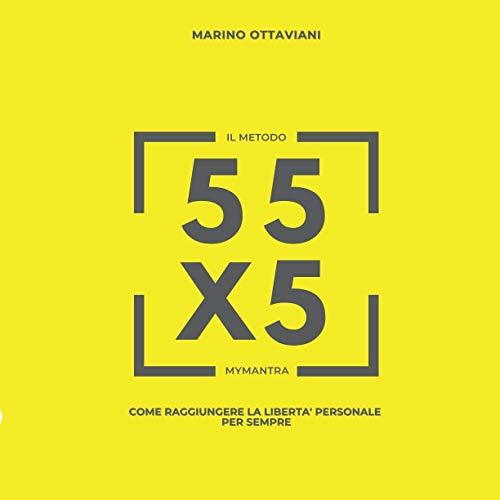 55x5 il metodo: come raggiungere la libertà personale per sempre