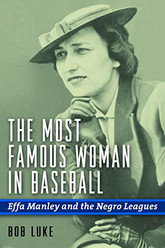 Image of The Most Famous Woman in Baseball: Effa Manley and the Negro Leagues