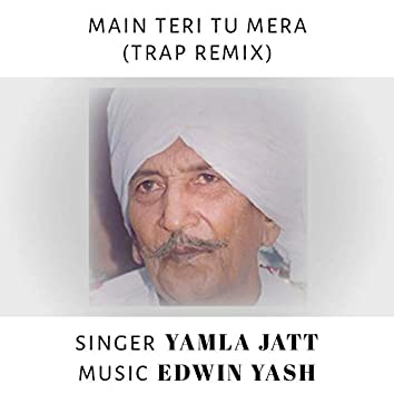 Main Teri Tu Mera (Trap Remix)