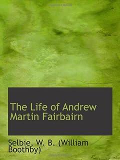 The Life of Andrew Martin Fairbairn