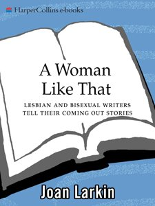A Woman Like That: Lesbian And Bisexual Writers Tell Their by [Joan Larkin]