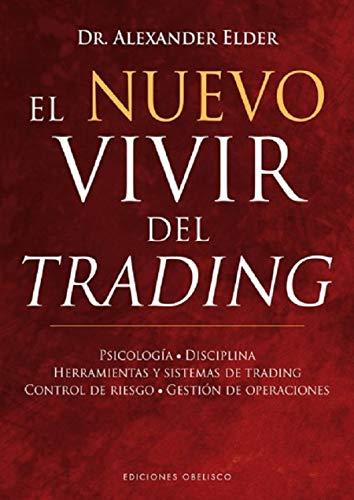 El nuevo vivir del trading: Psicologia, Disciplina, Herramientas y Sistemas de Trading Control de Riesgo, Gestion de Operaciones (EXITO)