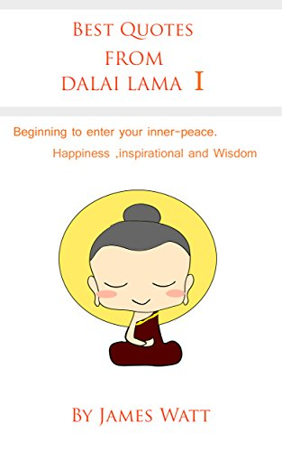 Best Quotes from Dalai Lama I: Beginning to enter your inner-piece. Happiness, Inspiration and Wisdom.(dalai lama happiness, dalai lama biography, dalai ... ethics, dalai lama books) (English Edition)