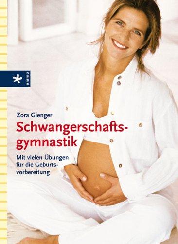 Schwangerschaftsgymnastik: Mit vielen Übungen für die Geburtsvorbereitung
