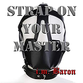 Strap on Your Master