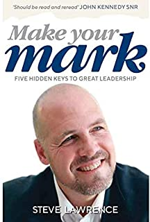 Make Your Mark: Five Hidden Keys to Great Leadership