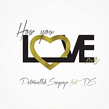 How You Love Me (feat. D.S.)
